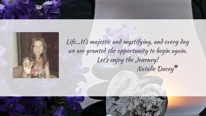 Life...it's majestic and mystifying, and every day we are granted the opportunity to begin again. Let's enjoy the journey! by Natalie Ducey